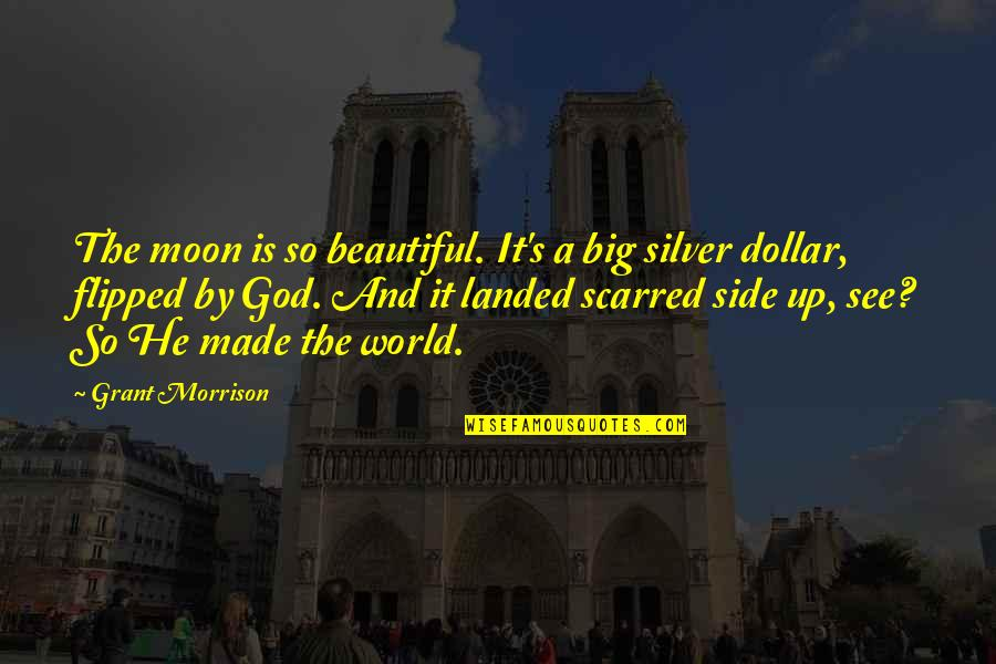 Big N Beautiful Quotes By Grant Morrison: The moon is so beautiful. It's a big