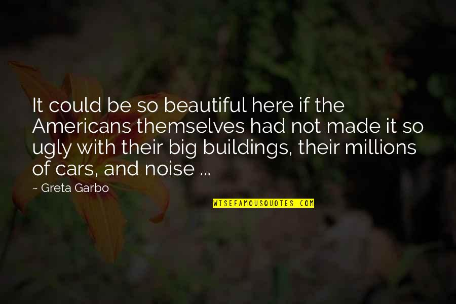 Big N Beautiful Quotes By Greta Garbo: It could be so beautiful here if the