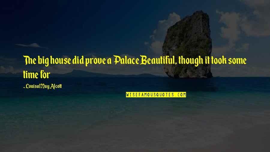 Big N Beautiful Quotes By Louisa May Alcott: The big house did prove a Palace Beautiful,