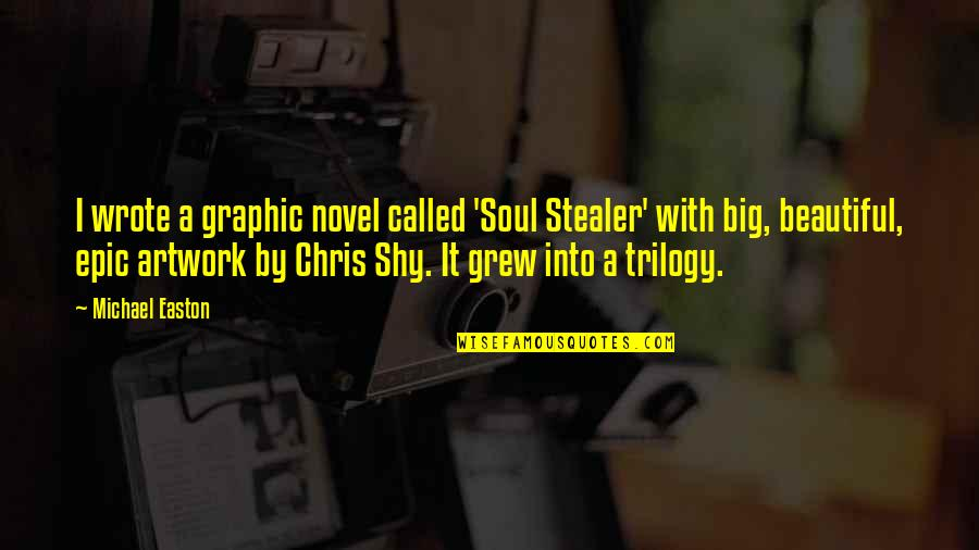 Big N Beautiful Quotes By Michael Easton: I wrote a graphic novel called 'Soul Stealer'
