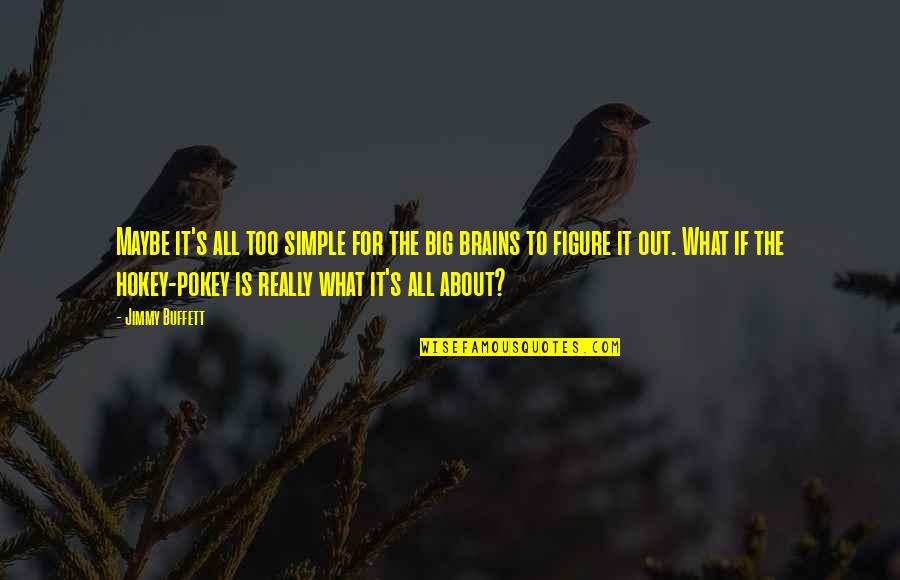 Big Pokey Quotes By Jimmy Buffett: Maybe it's all too simple for the big