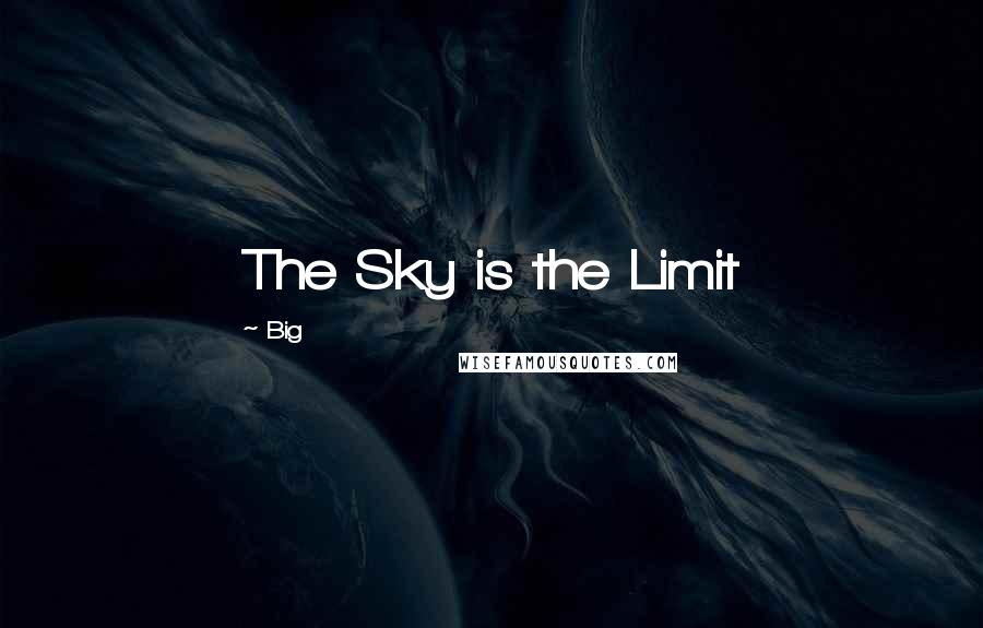 Big quotes: The Sky is the Limit