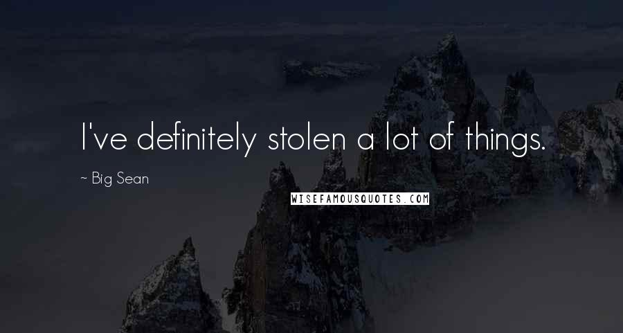 Big Sean quotes: I've definitely stolen a lot of things.