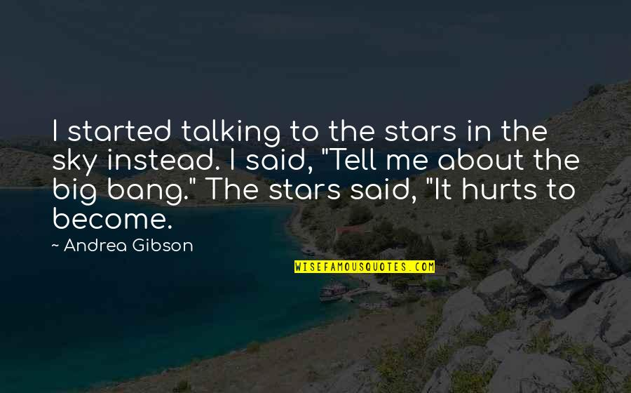 Big Sky Quotes By Andrea Gibson: I started talking to the stars in the