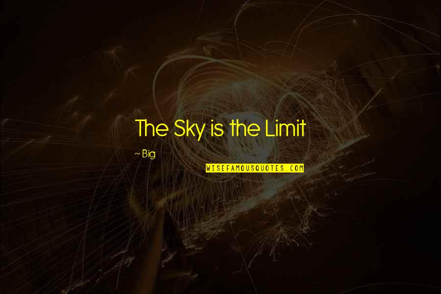 Big Sky Quotes By Big: The Sky is the Limit