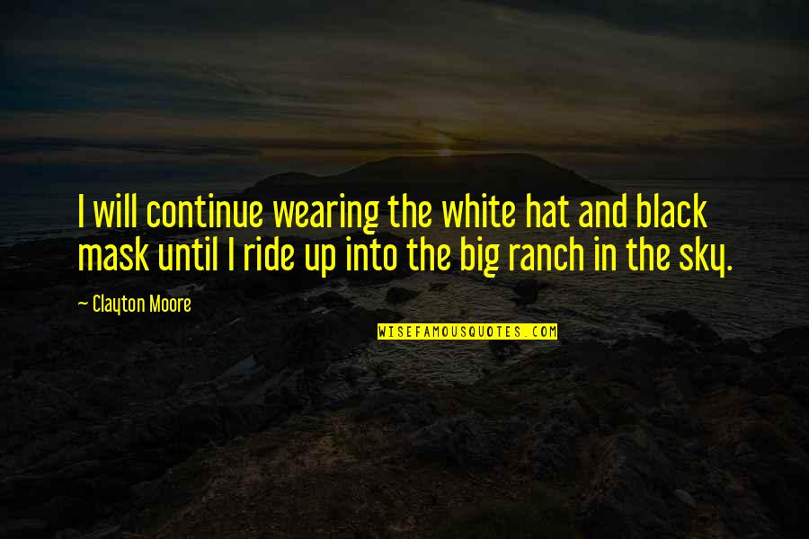 Big Sky Quotes By Clayton Moore: I will continue wearing the white hat and