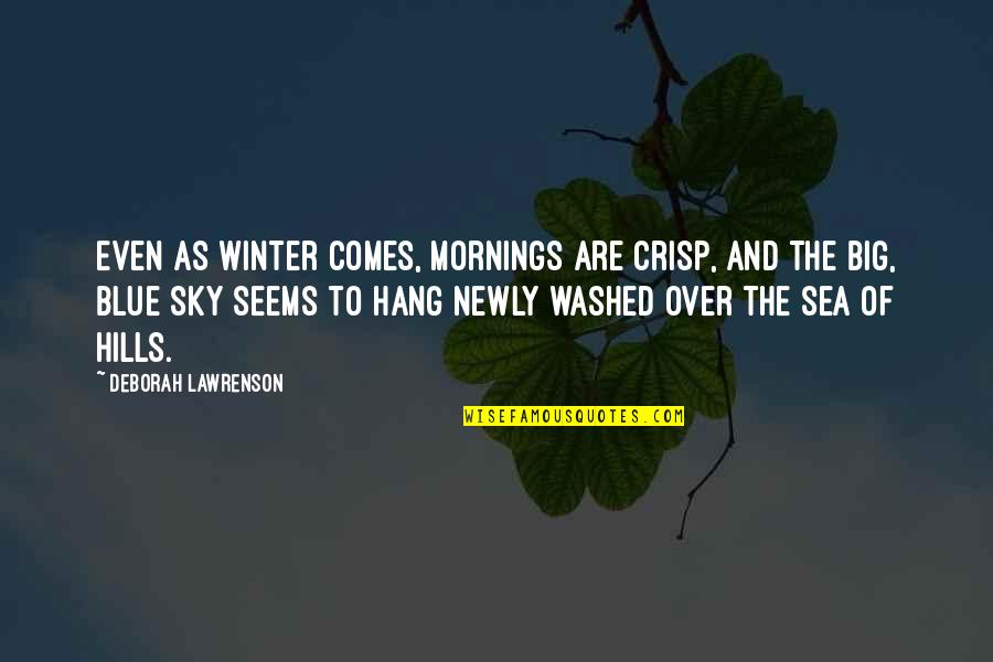 Big Sky Quotes By Deborah Lawrenson: Even as winter comes, mornings are crisp, and