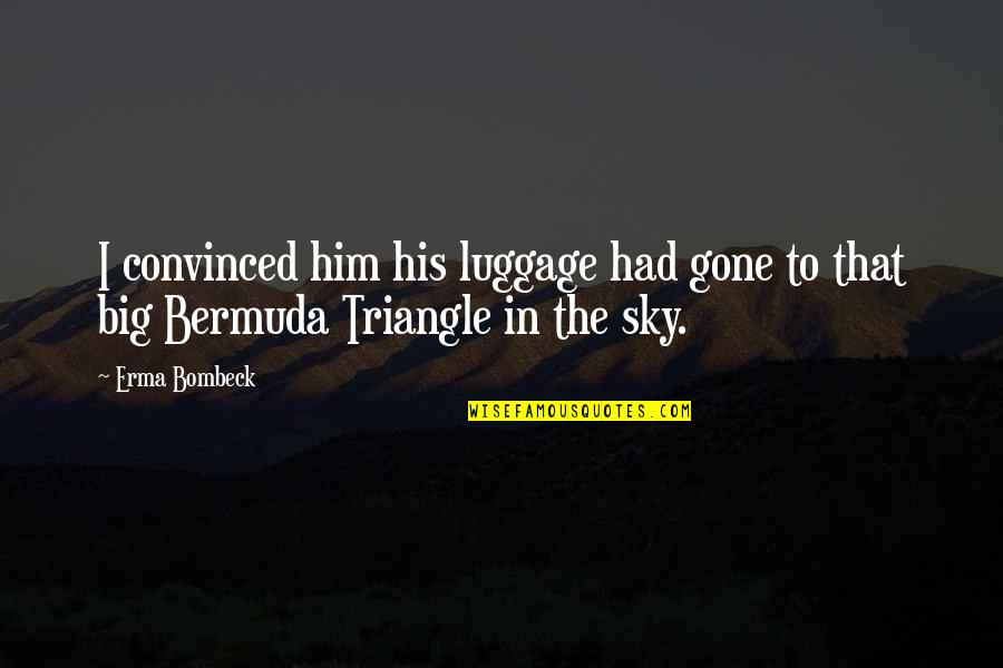 Big Sky Quotes By Erma Bombeck: I convinced him his luggage had gone to