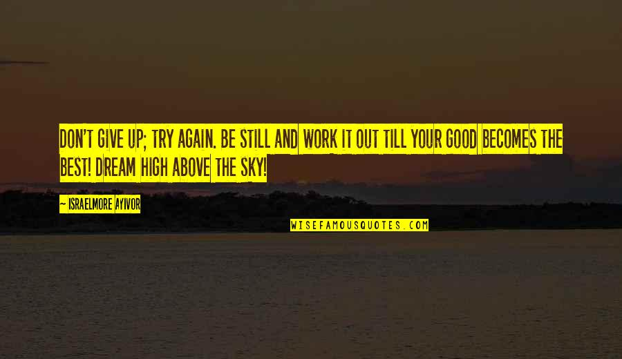 Big Sky Quotes By Israelmore Ayivor: Don't give up; try again. Be still and