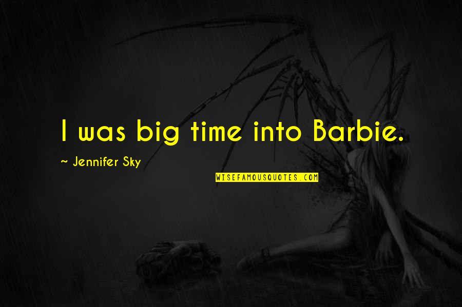 Big Sky Quotes By Jennifer Sky: I was big time into Barbie.