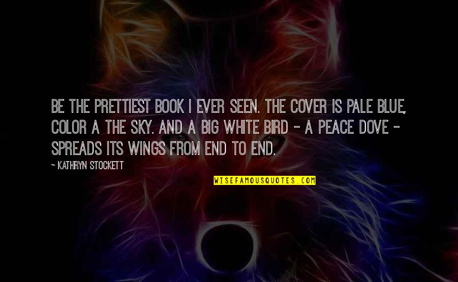 Big Sky Quotes By Kathryn Stockett: Be the prettiest book I ever seen. The