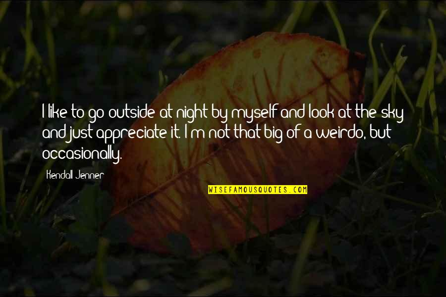 Big Sky Quotes By Kendall Jenner: I like to go outside at night by