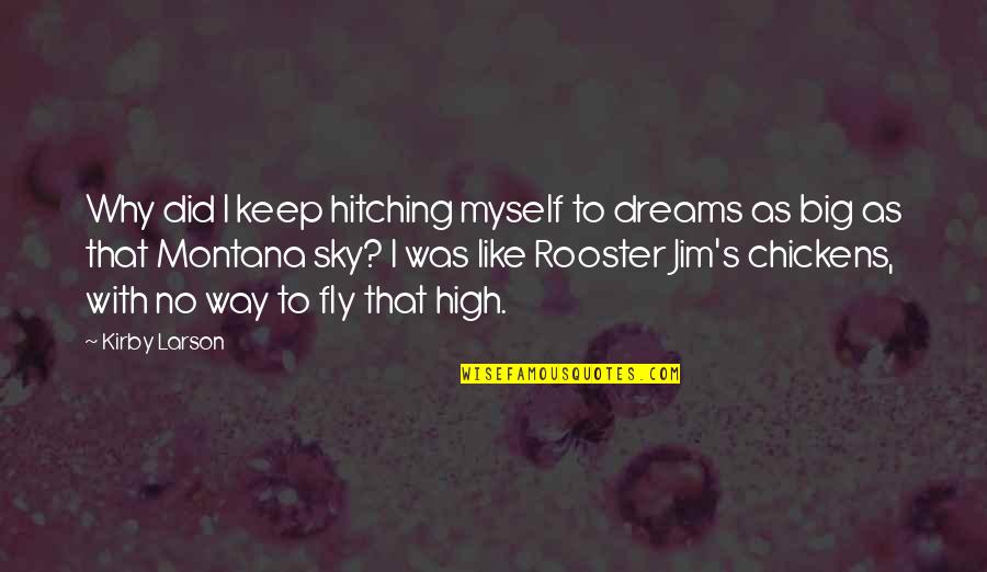Big Sky Quotes By Kirby Larson: Why did I keep hitching myself to dreams