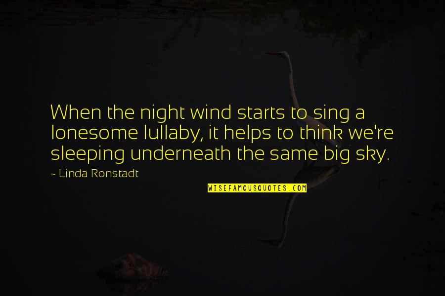 Big Sky Quotes By Linda Ronstadt: When the night wind starts to sing a