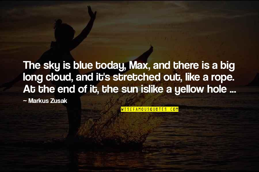 Big Sky Quotes By Markus Zusak: The sky is blue today, Max, and there