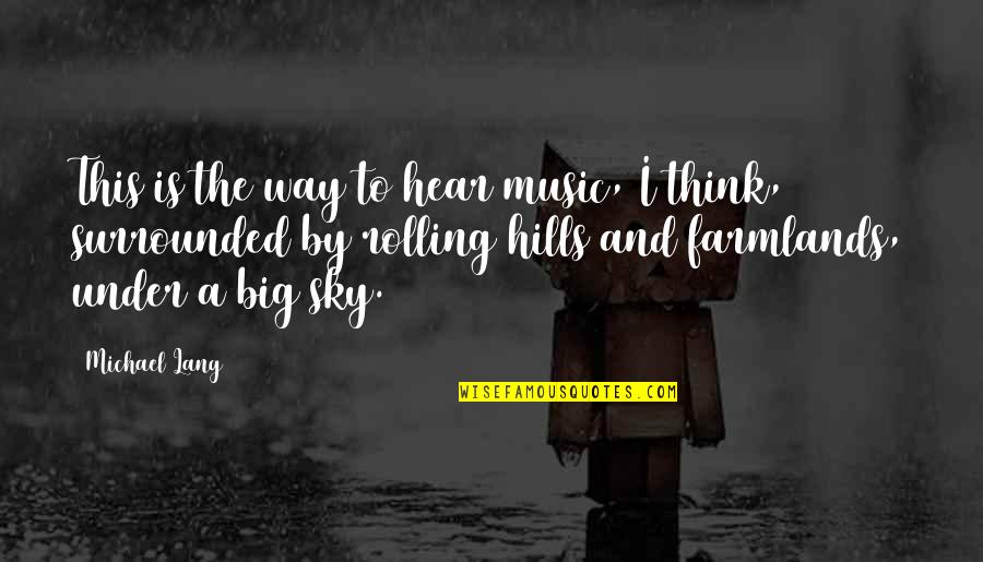 Big Sky Quotes By Michael Lang: This is the way to hear music, I