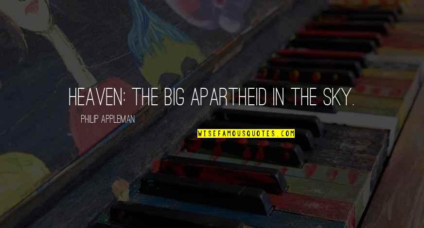 Big Sky Quotes By Philip Appleman: HEAVEN: The big apartheid in the sky.