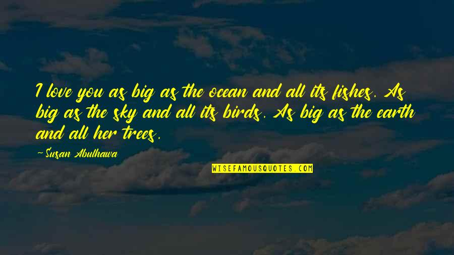Big Sky Quotes By Susan Abulhawa: I love you as big as the ocean