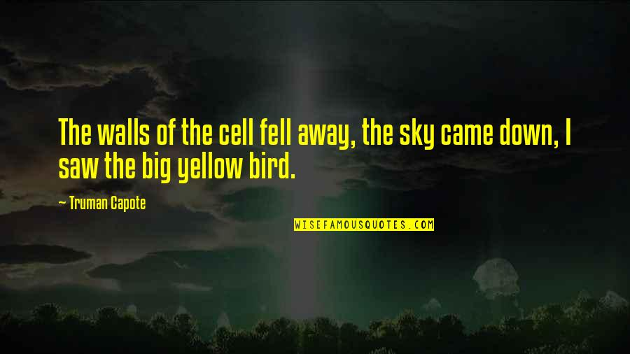 Big Sky Quotes By Truman Capote: The walls of the cell fell away, the