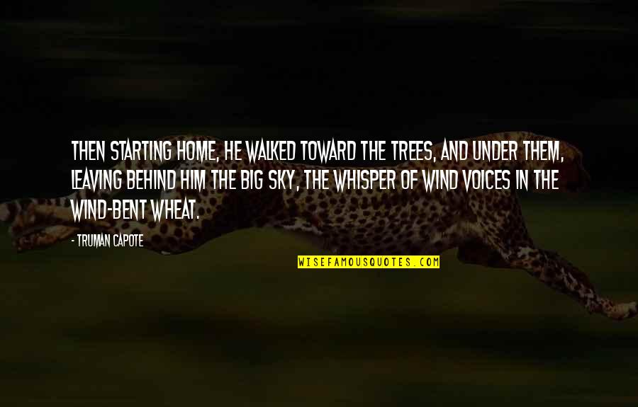 Big Sky Quotes By Truman Capote: Then starting home, he walked toward the trees,