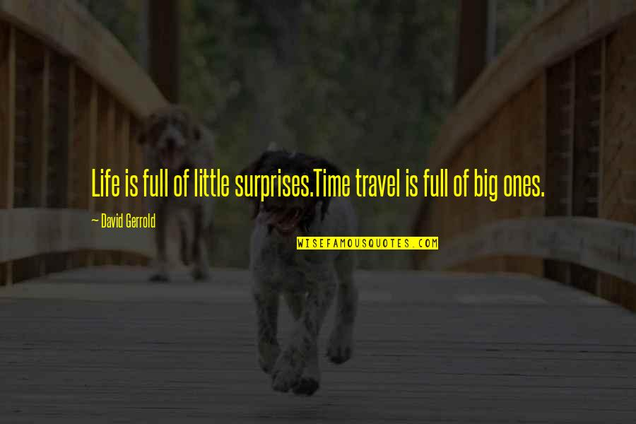Big Surprises Quotes By David Gerrold: Life is full of little surprises.Time travel is