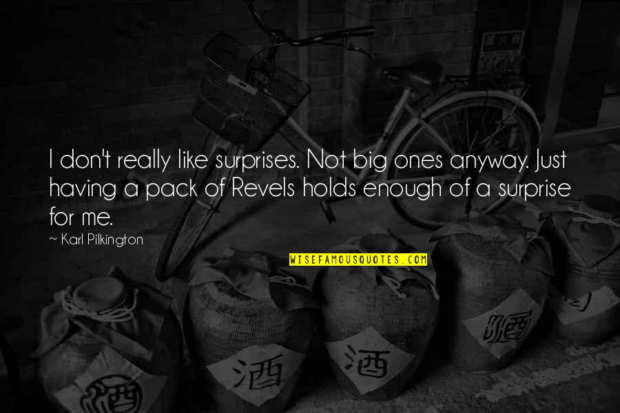 Big Surprises Quotes By Karl Pilkington: I don't really like surprises. Not big ones