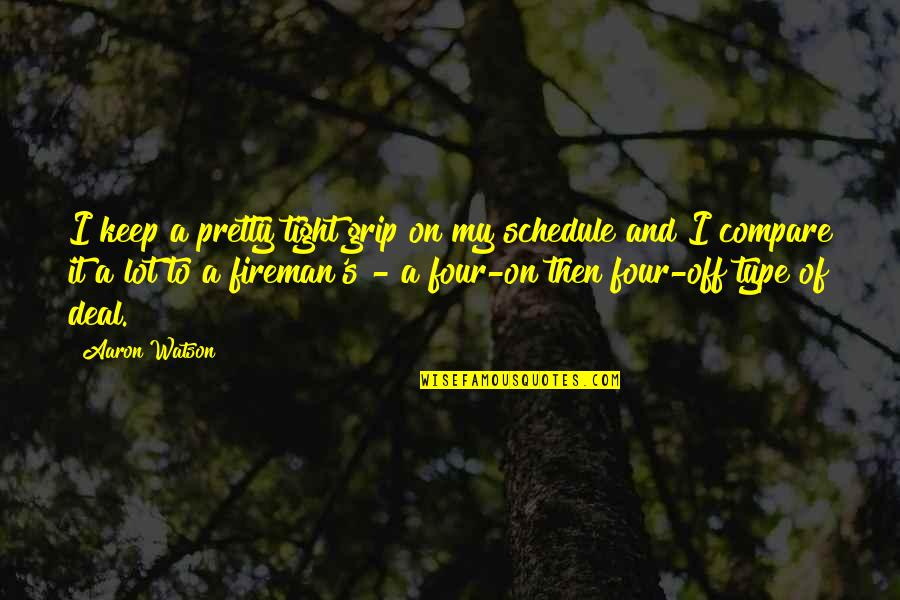 Bigbang Daesung Quotes By Aaron Watson: I keep a pretty tight grip on my