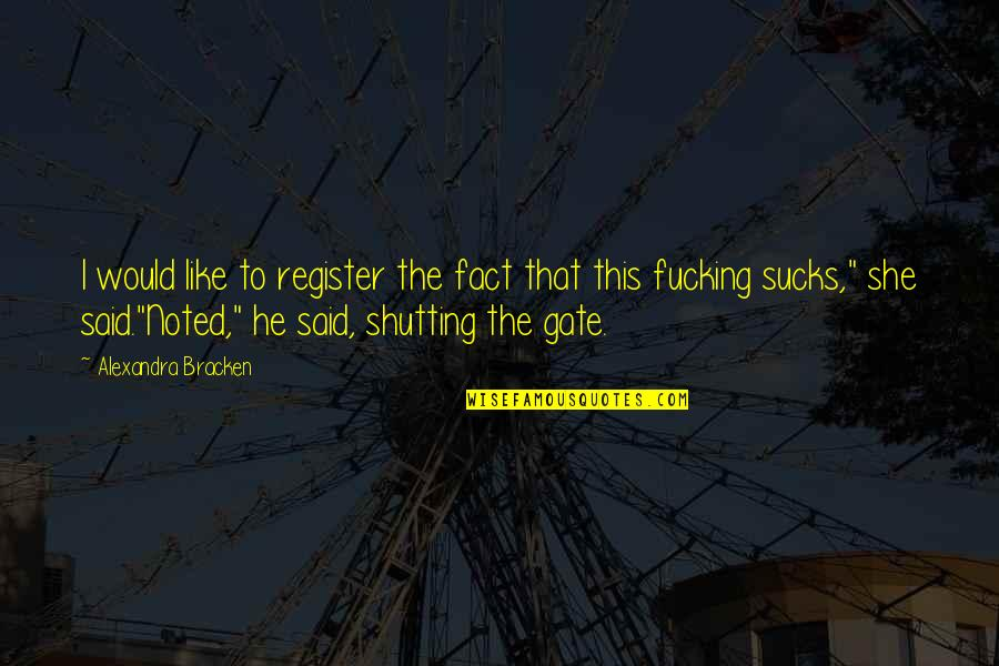 Bigbang Lyrics Quotes By Alexandra Bracken: I would like to register the fact that
