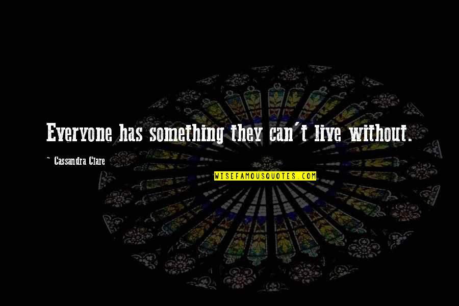 Bigbang Lyrics Quotes By Cassandra Clare: Everyone has something they can't live without.