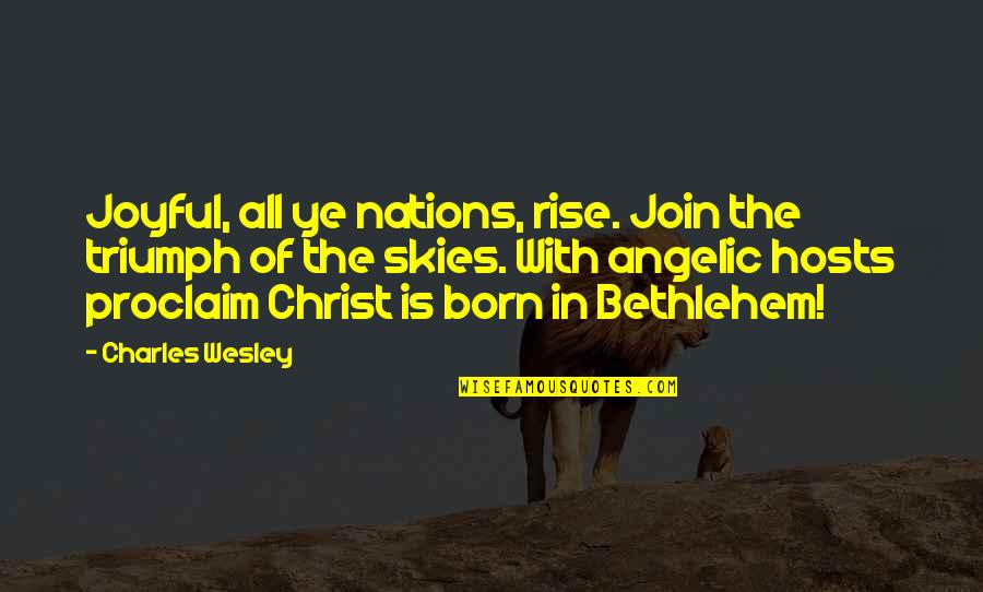 Bigbang Lyrics Quotes By Charles Wesley: Joyful, all ye nations, rise. Join the triumph