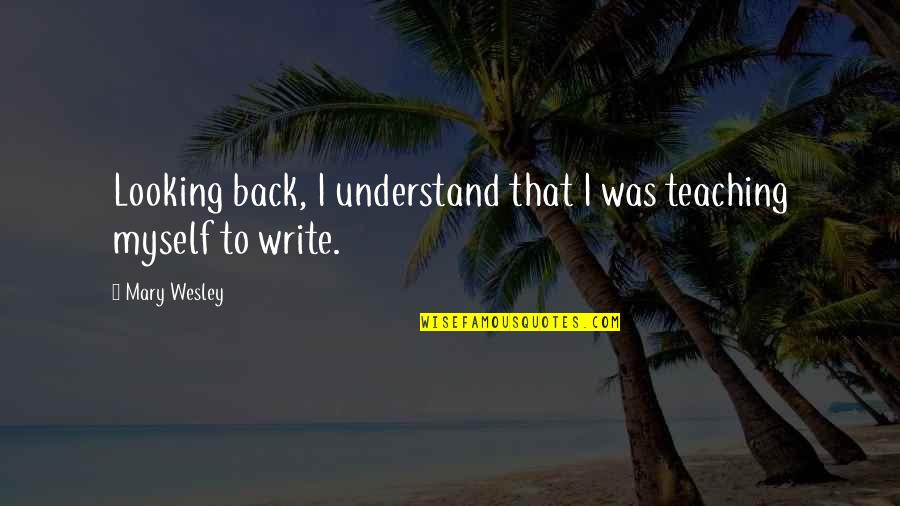 Bigbang Lyrics Quotes By Mary Wesley: Looking back, I understand that I was teaching
