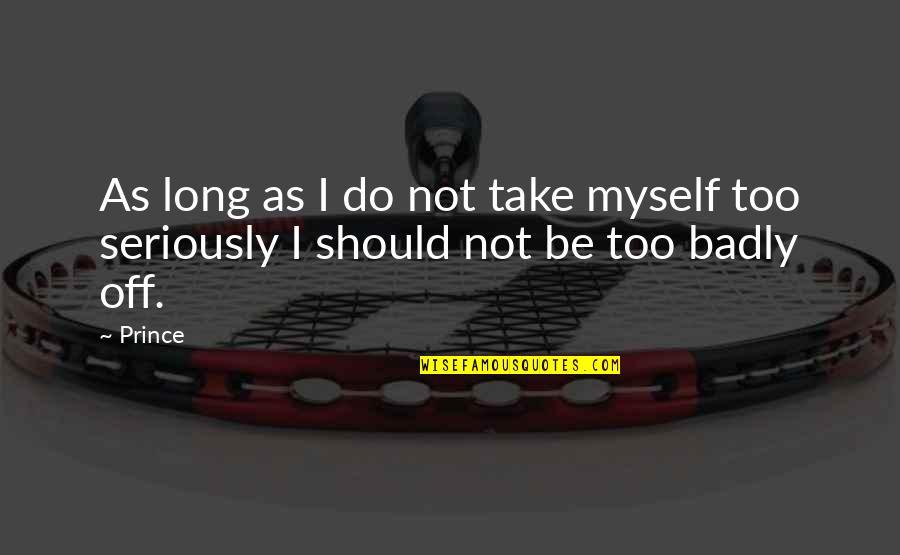 Bigbang Lyrics Quotes By Prince: As long as I do not take myself