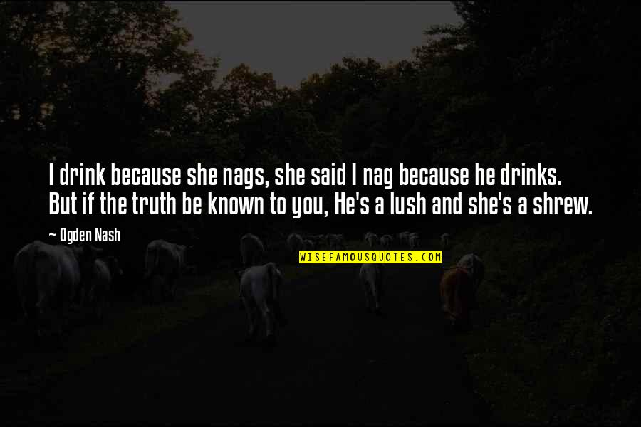 Bigcharts Stock Quotes By Ogden Nash: I drink because she nags, she said I