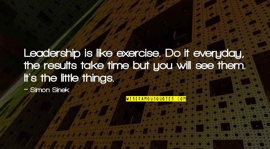 Bigger Girl Quotes By Simon Sinek: Leadership is like exercise. Do it everyday, the