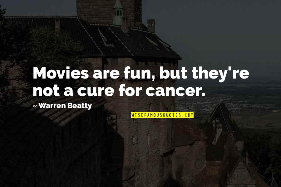 Bigger Girl Quotes By Warren Beatty: Movies are fun, but they're not a cure