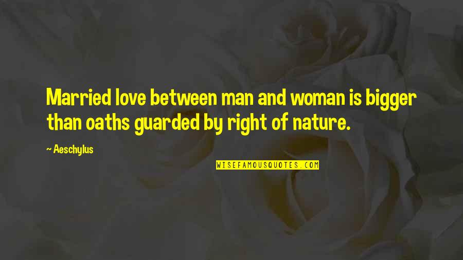 Bigger Man Quotes By Aeschylus: Married love between man and woman is bigger