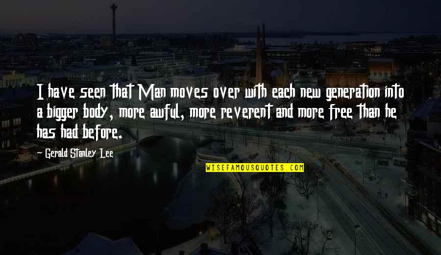 Bigger Man Quotes By Gerald Stanley Lee: I have seen that Man moves over with