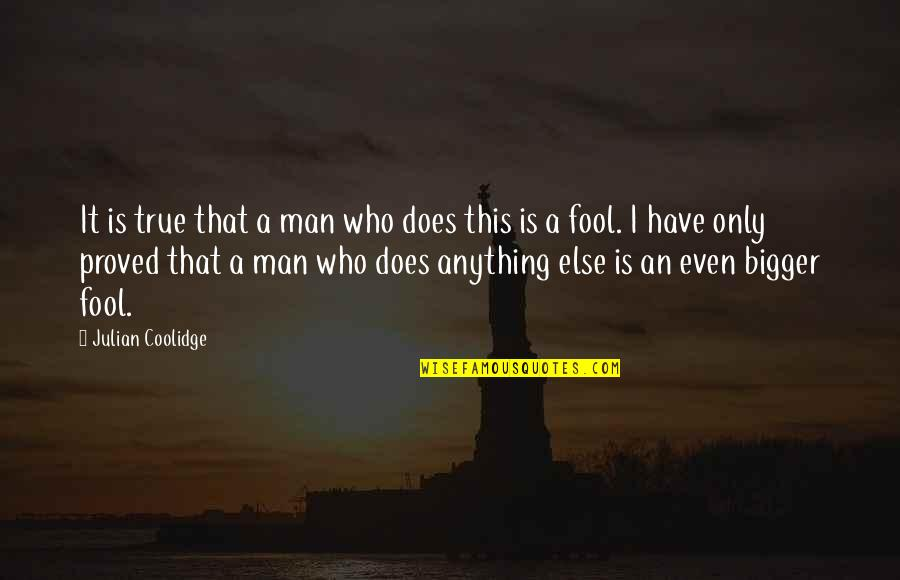 Bigger Man Quotes By Julian Coolidge: It is true that a man who does