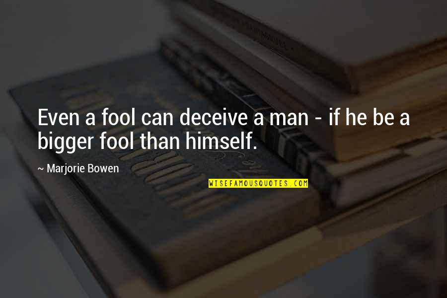 Bigger Man Quotes By Marjorie Bowen: Even a fool can deceive a man -