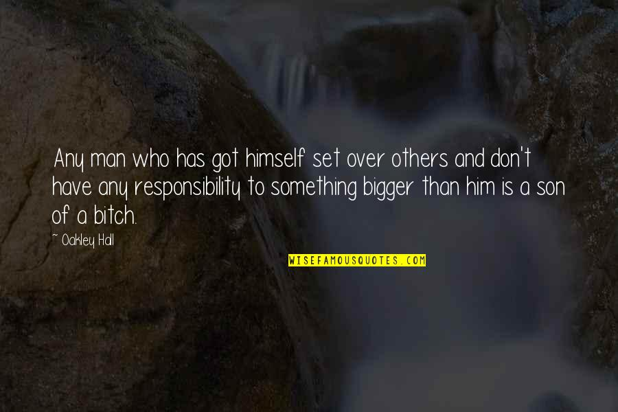 Bigger Man Quotes By Oakley Hall: Any man who has got himself set over