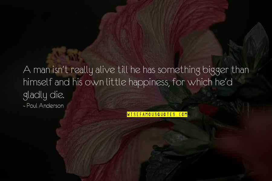 Bigger Man Quotes By Poul Anderson: A man isn't really alive till he has