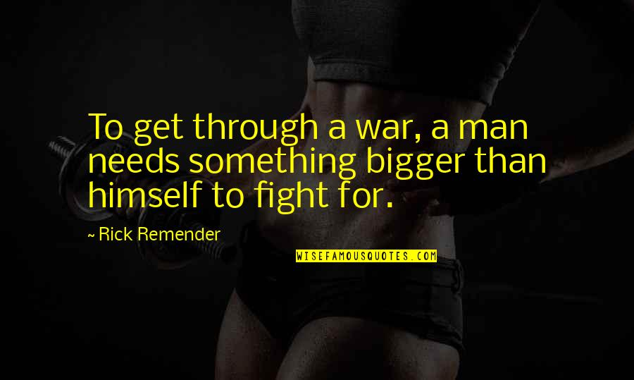 Bigger Man Quotes By Rick Remender: To get through a war, a man needs