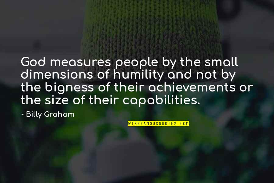 Bigness Quotes By Billy Graham: God measures people by the small dimensions of