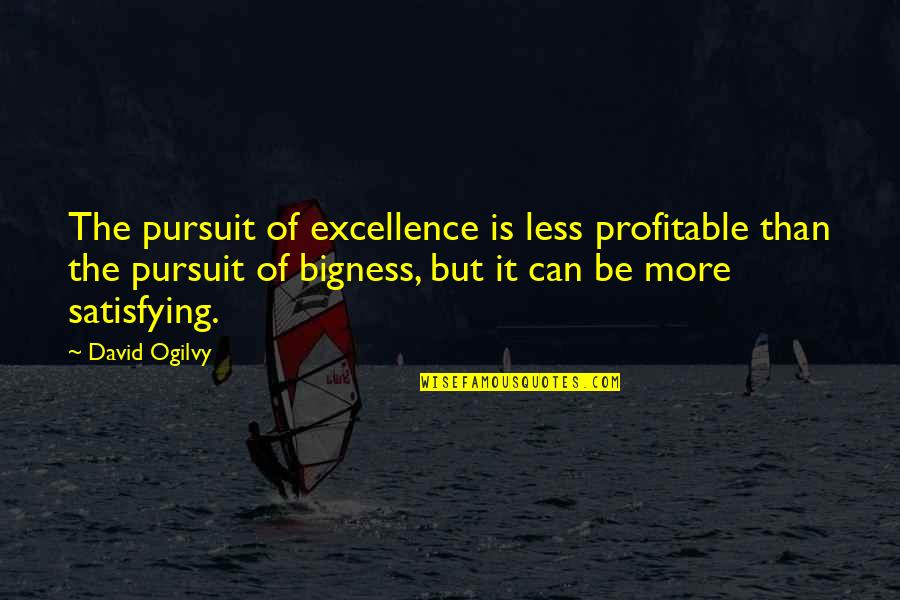 Bigness Quotes By David Ogilvy: The pursuit of excellence is less profitable than