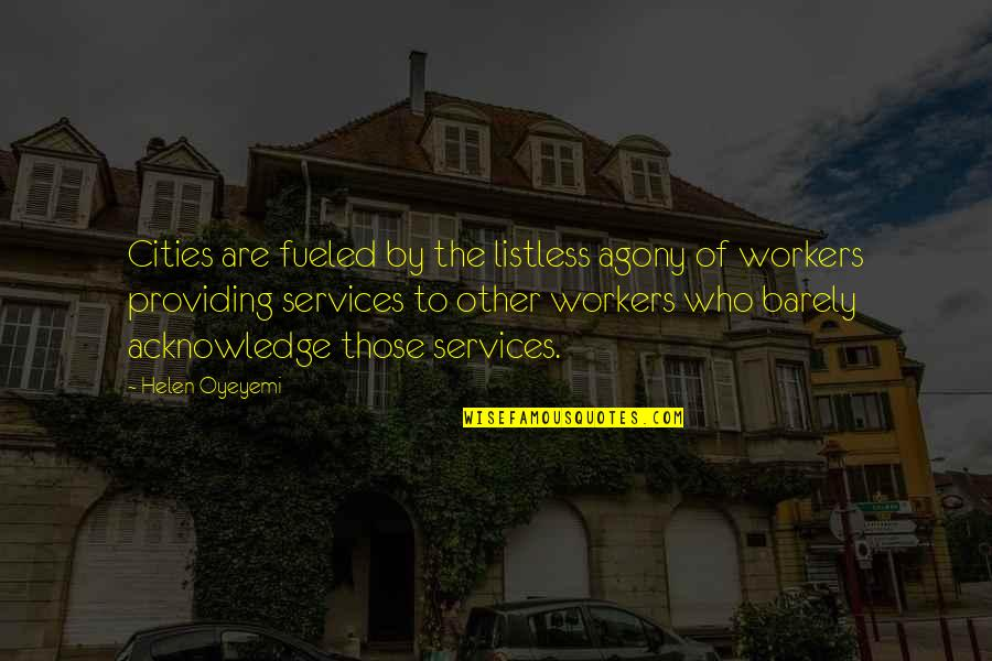 Bigness Quotes By Helen Oyeyemi: Cities are fueled by the listless agony of