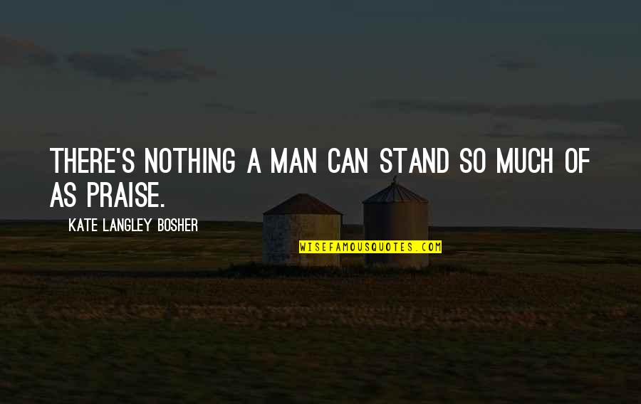 Bigness Quotes By Kate Langley Bosher: There's nothing a man can stand so much