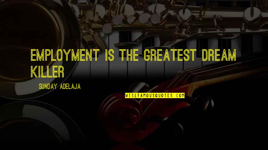 Bigness Quotes By Sunday Adelaja: Employment is the greatest dream killer