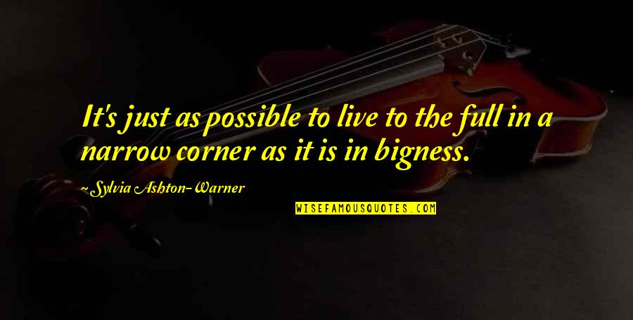 Bigness Quotes By Sylvia Ashton-Warner: It's just as possible to live to the
