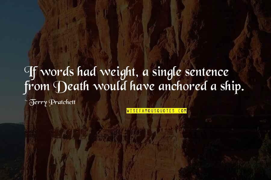 Bigness Quotes By Terry Pratchett: If words had weight, a single sentence from