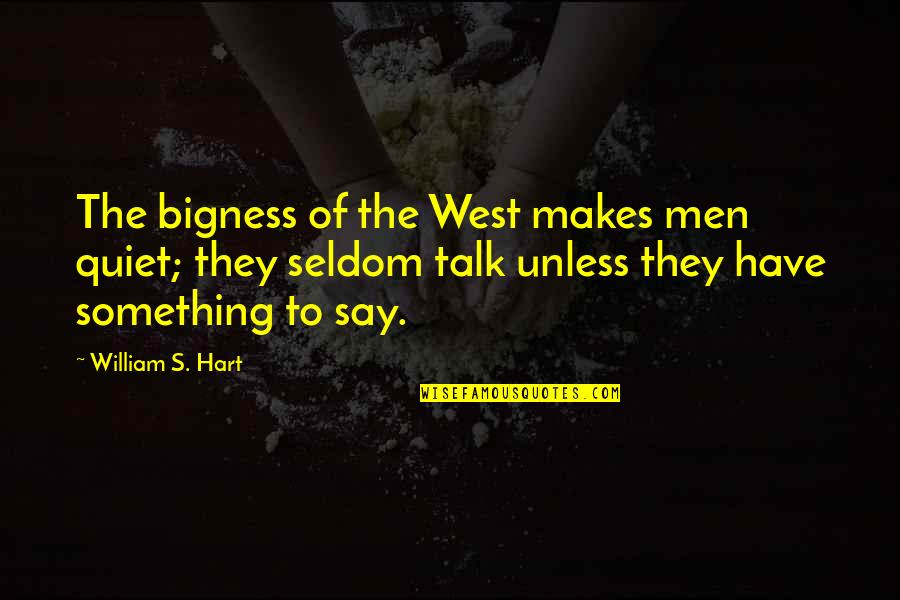 Bigness Quotes By William S. Hart: The bigness of the West makes men quiet;